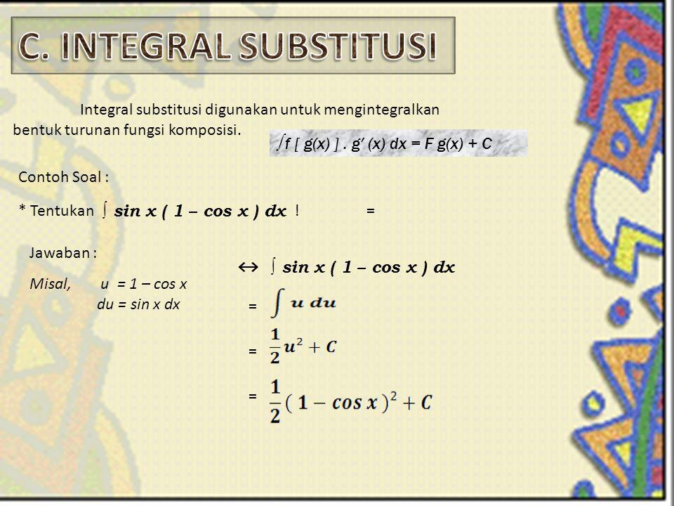C. INTEGRAL SUBSTITUSI Integral substitusi digunakan untuk mengintegralkan bentuk turunan fungsi komposisi.