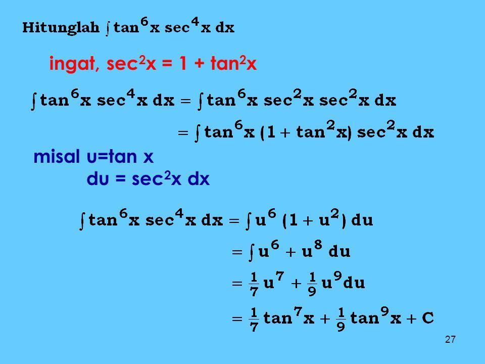 ingat, sec2x = 1 + tan2x misal u=tan x du = sec2x dx