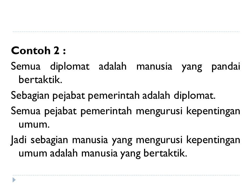 Contoh 2 : Semua diplomat adalah manusia yang pandai bertaktik