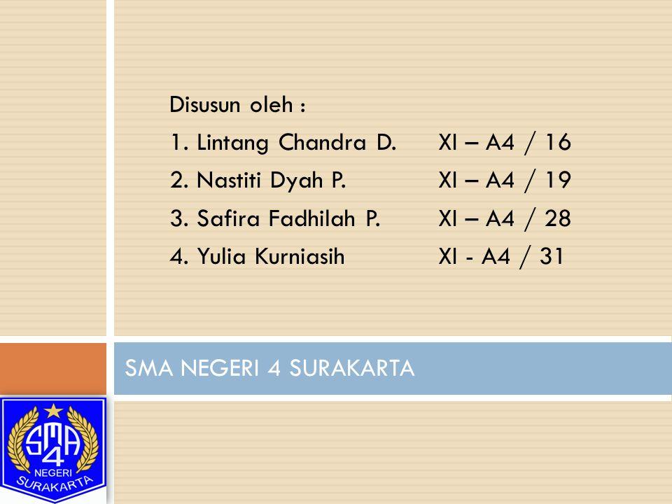 Disusun oleh : 1. Lintang Chandra D. XI – A4 / 16. 2. Nastiti Dyah P. XI – A4 / 19. 3. Safira Fadhilah P. XI – A4 / 28.