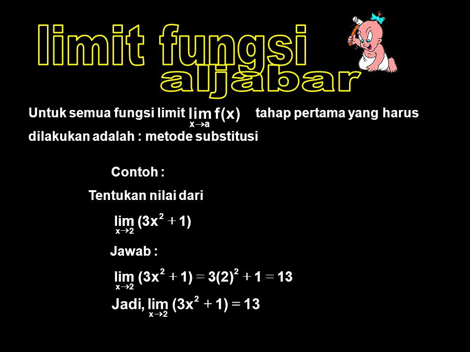 limit fungsi aljabar ) x ( f lim 13 ) 1 x 3 ( lim , Jadi = + ) 1 x 3 (