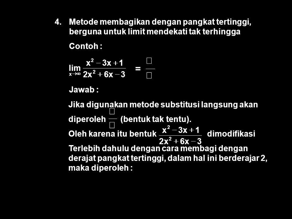 4. Metode membagikan dengan pangkat tertinggi, berguna untuk limit mendekati tak terhingga