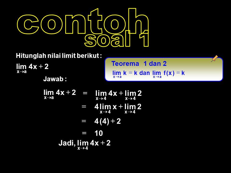 contoh soal 1 2 lim x 4 + = 2 lim x 4 + = 2 ) 4 ( + = 10 = 2 x 4 lim ,