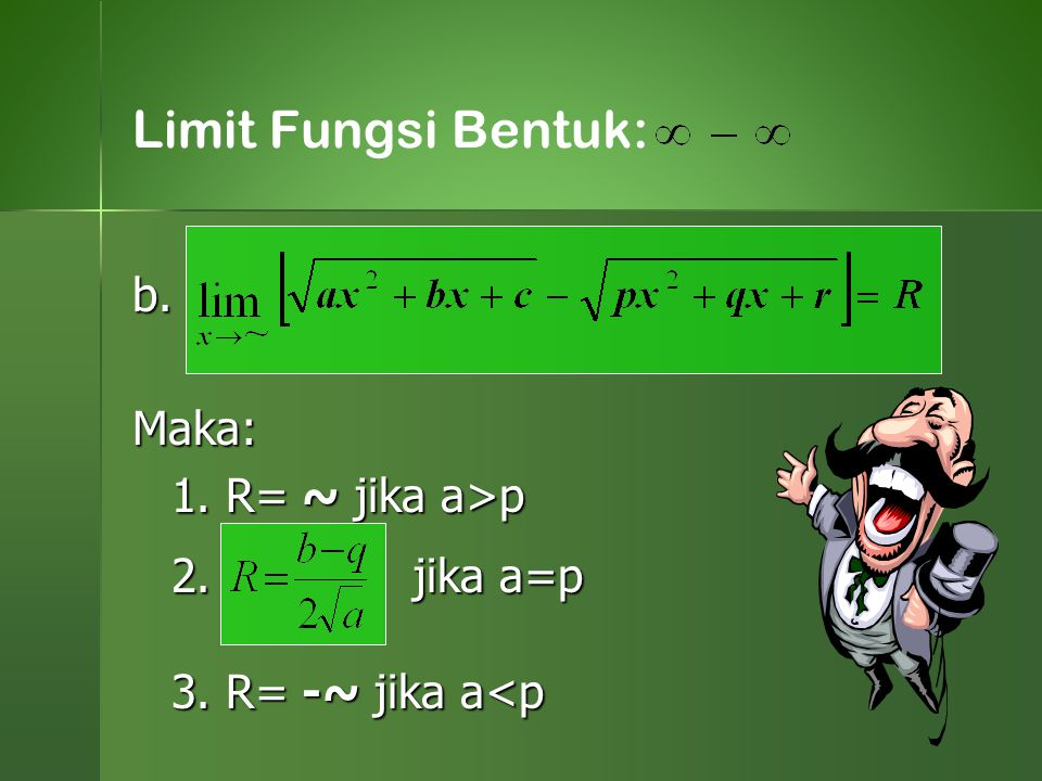 Limit Fungsi Bentuk: b. Maka: 1. R= ~ jika a>p 2. jika a=p