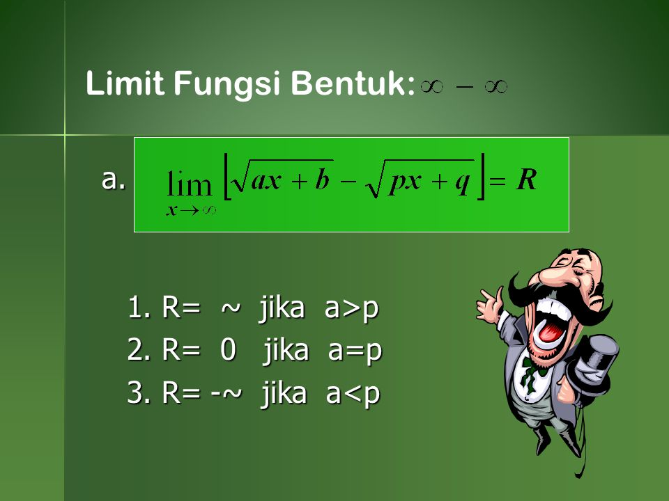 Limit Fungsi Bentuk: a. 1. R= ~ jika a>p 2. R= 0 jika a=p