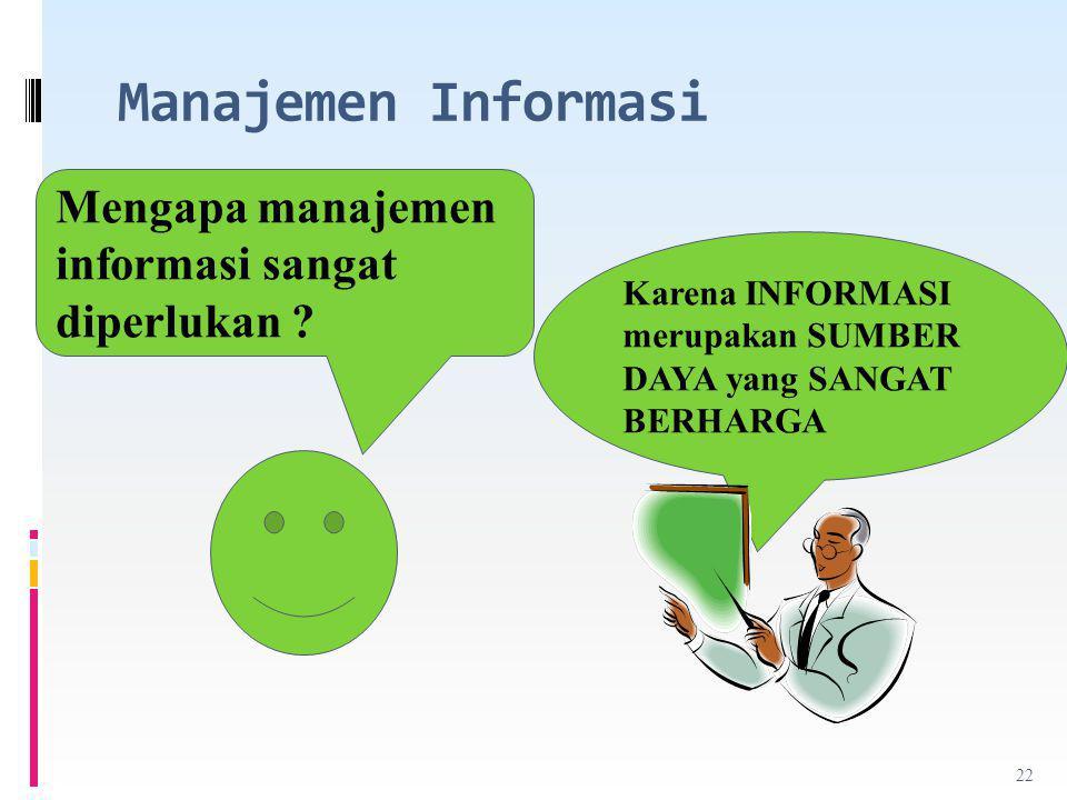 Manajemen Informasi Mengapa manajemen informasi sangat diperlukan