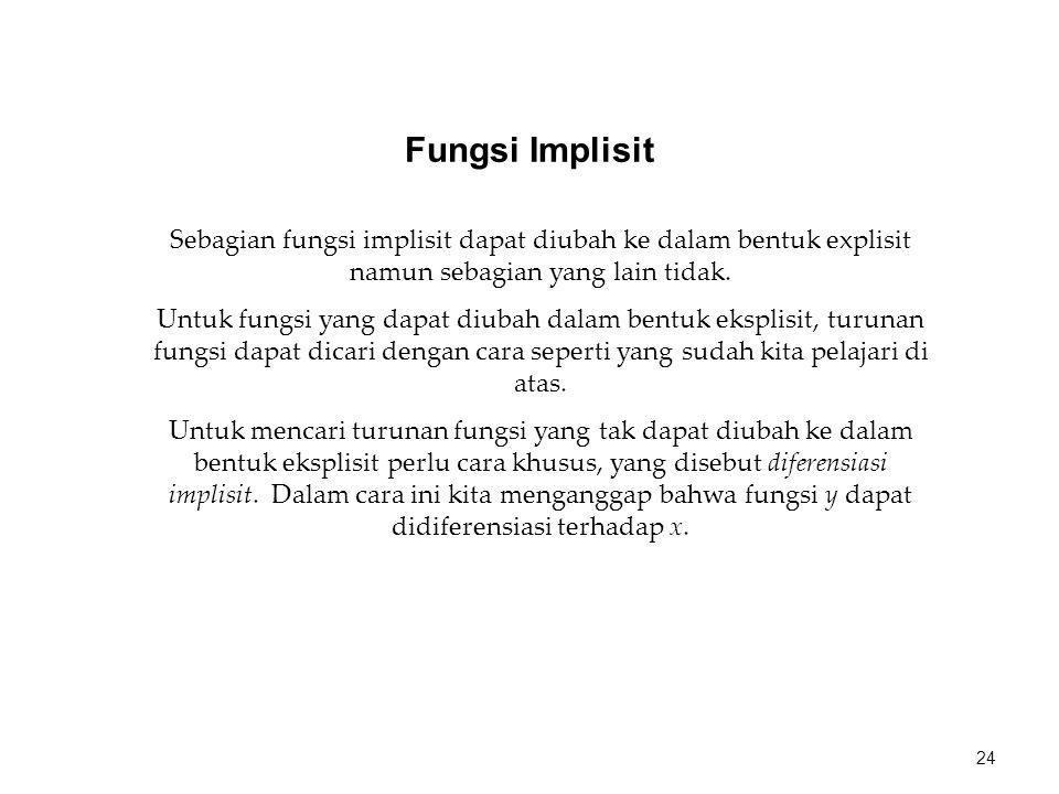 Fungsi Implisit Sebagian fungsi implisit dapat diubah ke dalam bentuk explisit namun sebagian yang lain tidak.