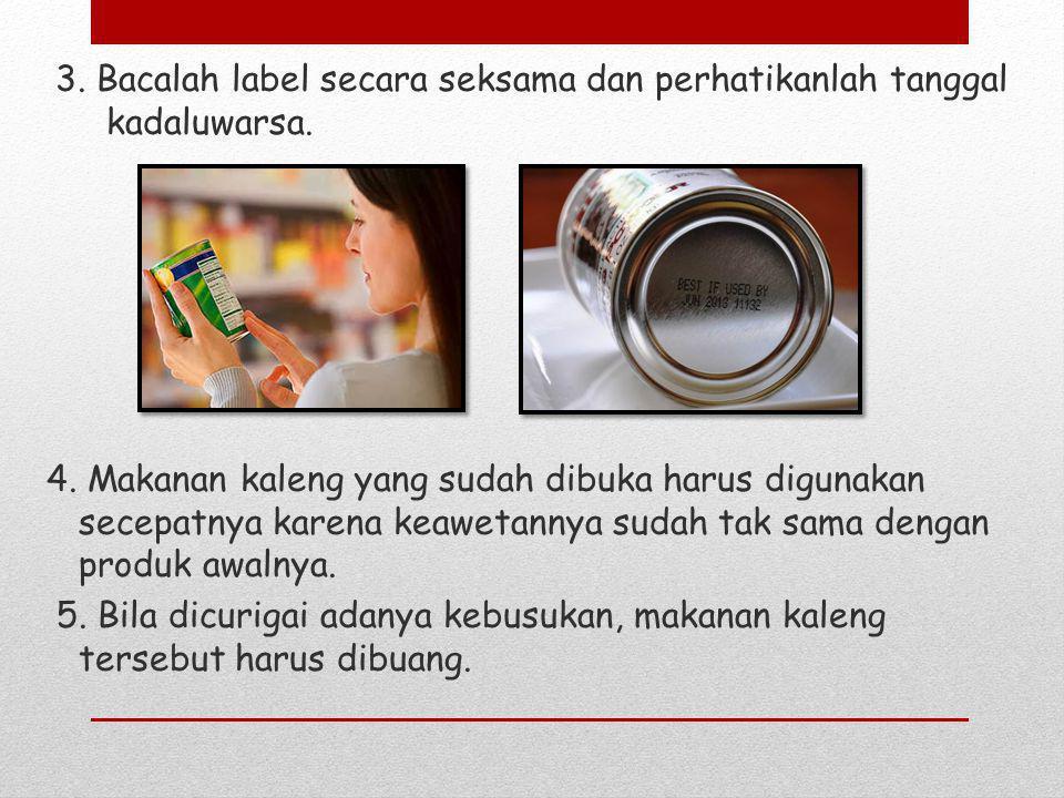 3. Bacalah label secara seksama dan perhatikanlah tanggal kadaluwarsa