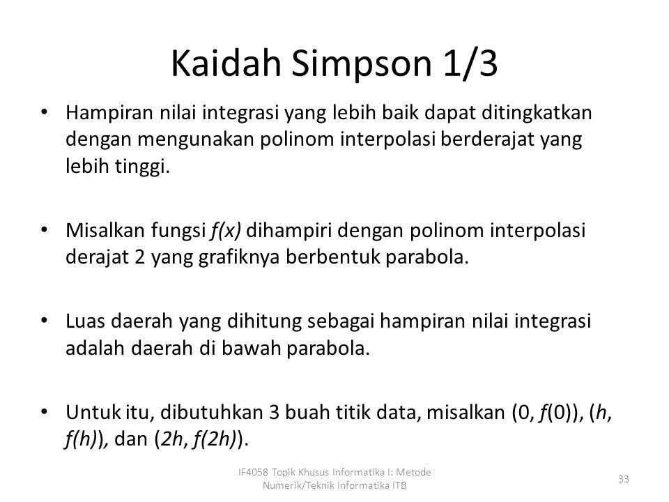 Kaidah Simpson 1/3 Hampiran nilai integrasi yang lebih baik dapat ditingkatkan dengan mengunakan polinom interpolasi berderajat yang lebih tinggi.