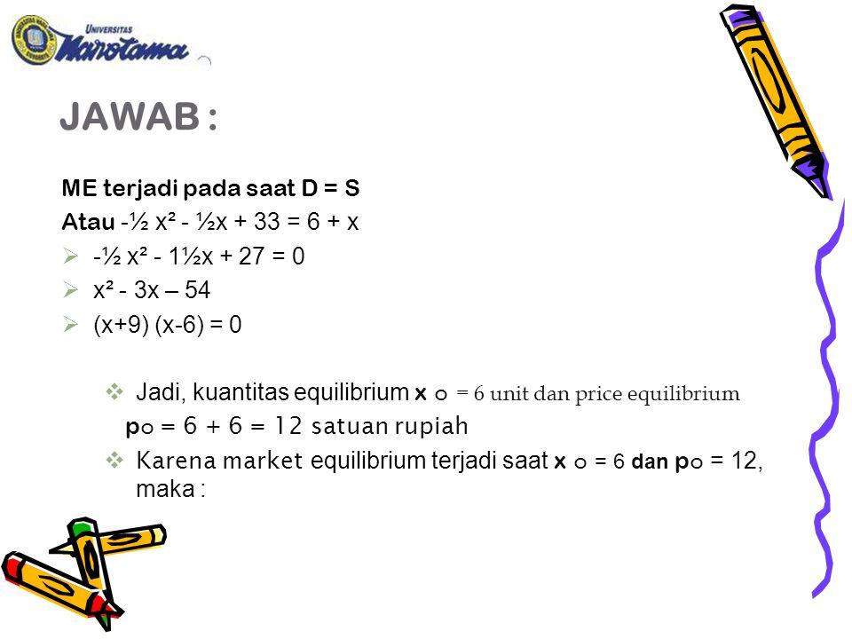 JAWAB : ME terjadi pada saat D = S Atau -½ x² - ½x + 33 = 6 + x