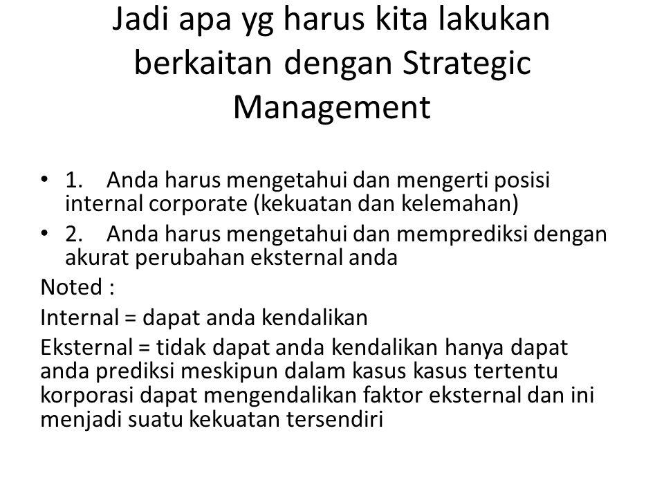 Jadi apa yg harus kita lakukan berkaitan dengan Strategic Management