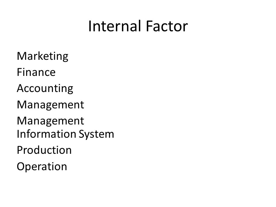 Internal Factor Marketing Finance Accounting Management Management Information System Production Operation
