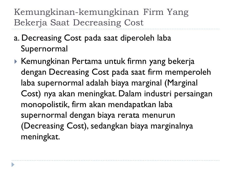 Kemungkinan-kemungkinan Firm Yang Bekerja Saat Decreasing Cost