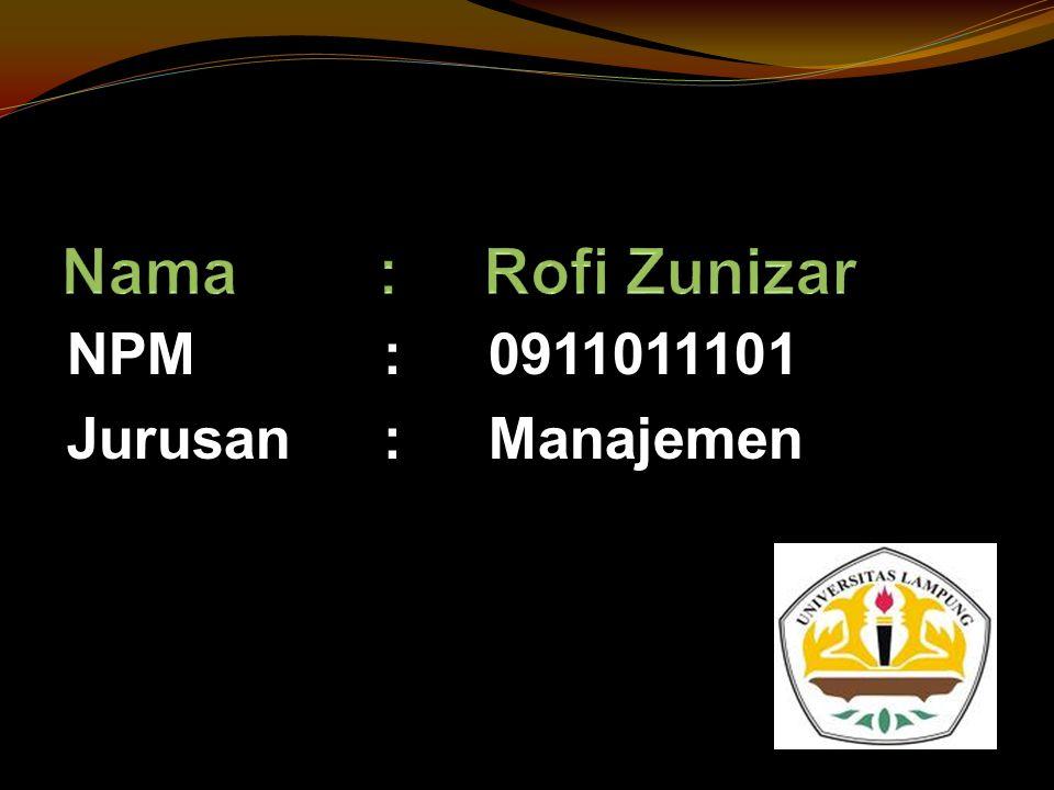Nama : Rofi Zunizar NPM : 0911011101 Jurusan : Manajemen