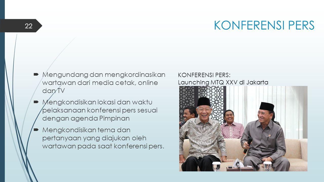 KONFERENSI PERS Mengundang dan mengkordinasikan wartawan dari media cetak, online dan TV.