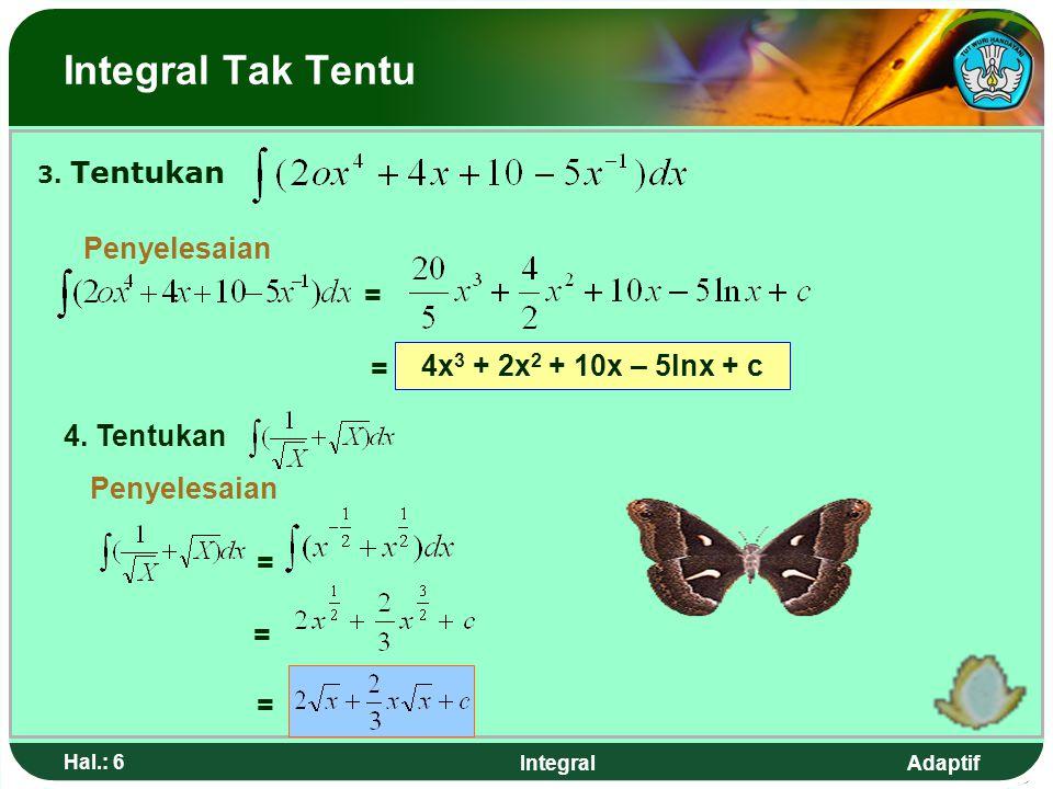 Integral Tak Tentu = = 4x3 + 2x2 + 10x – 5lnx + c 4. Tentukan