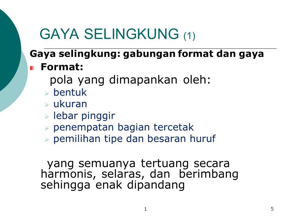 GAYA SELINGKUNG (1) pola yang dimapankan oleh: Format: bentuk ukuran