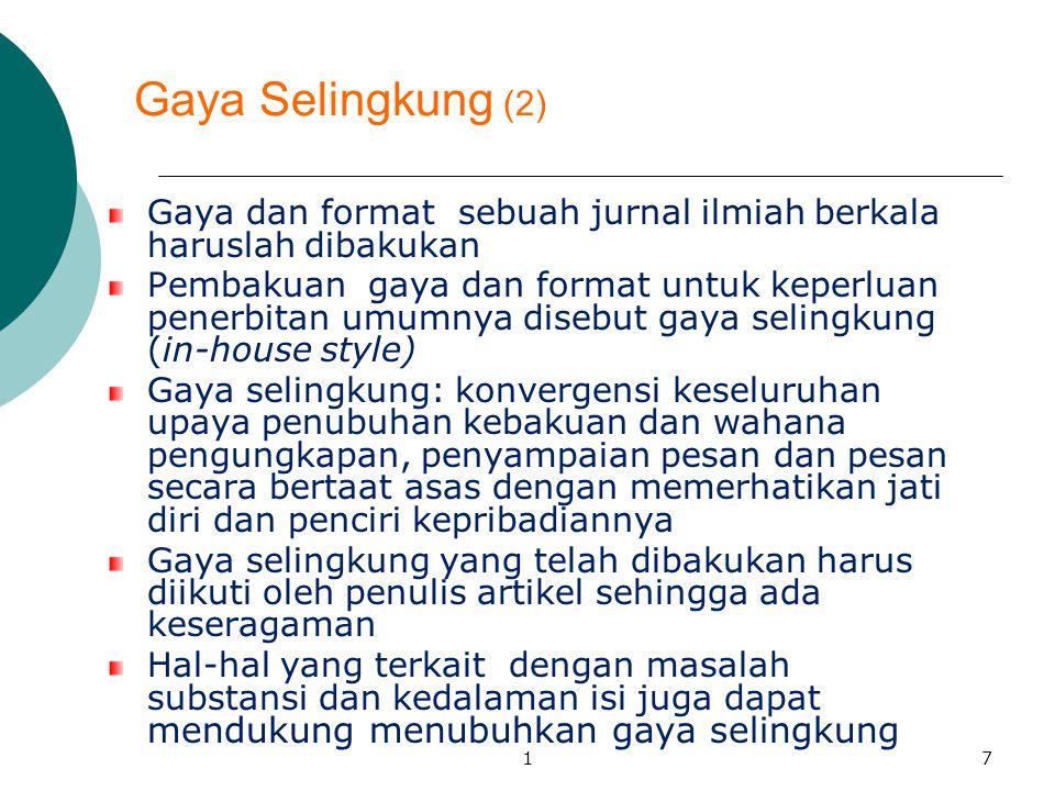 Gaya Selingkung (2) Gaya dan format sebuah jurnal ilmiah berkala haruslah dibakukan.