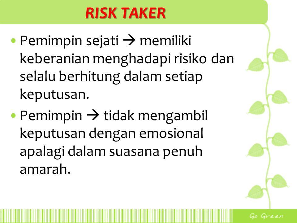 RISK TAKER Pemimpin sejati  memiliki keberanian menghadapi risiko dan selalu berhitung dalam setiap keputusan.