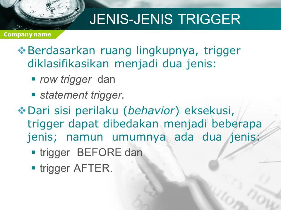 JENIS-JENIS TRIGGER Berdasarkan ruang lingkupnya, trigger diklasifikasikan menjadi dua jenis: row trigger dan.