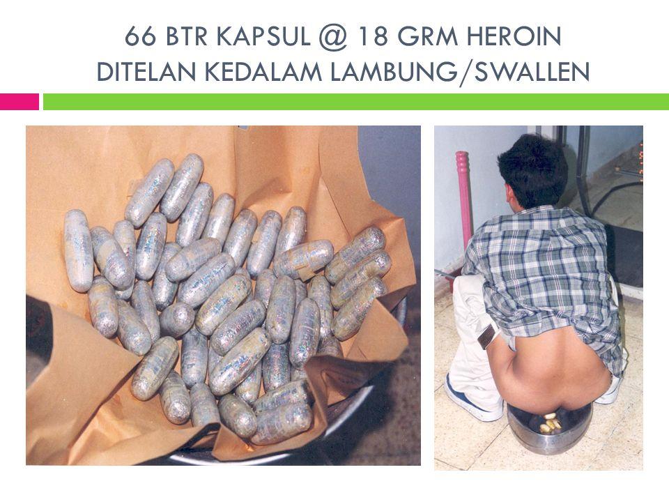 66 BTR KAPSUL @ 18 GRM HEROIN DITELAN KEDALAM LAMBUNG/SWALLEN