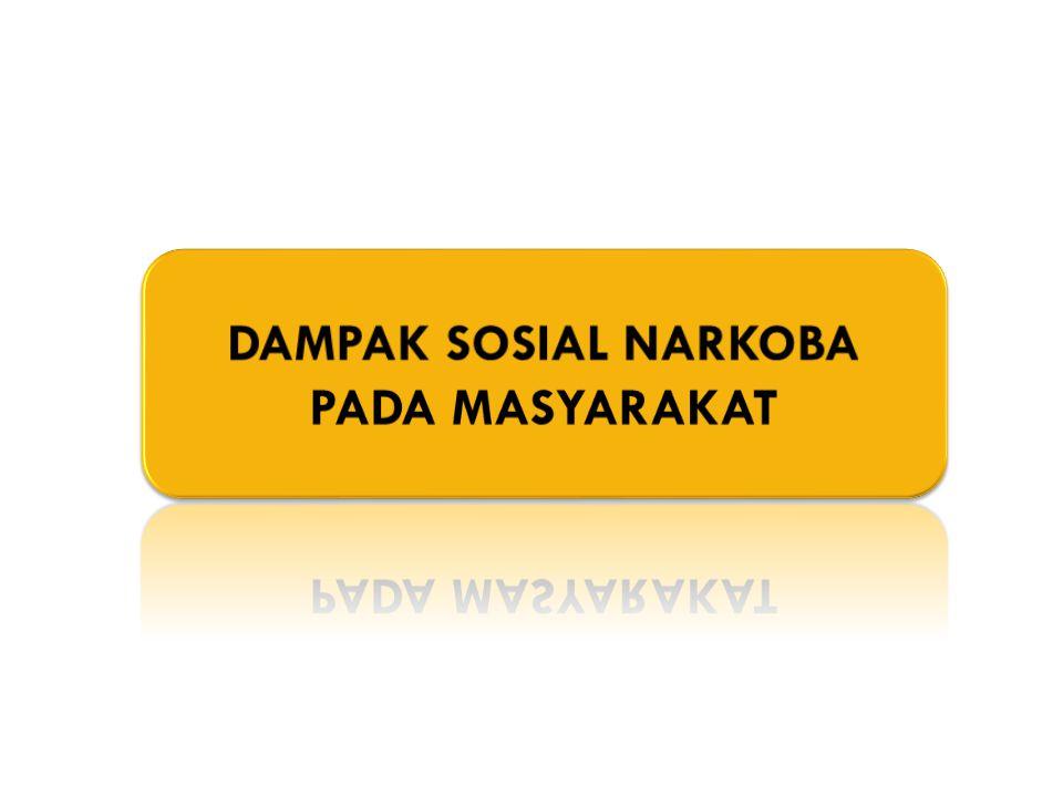 DAMPAK SOSIAL NARKOBA PADA MASYARAKAT