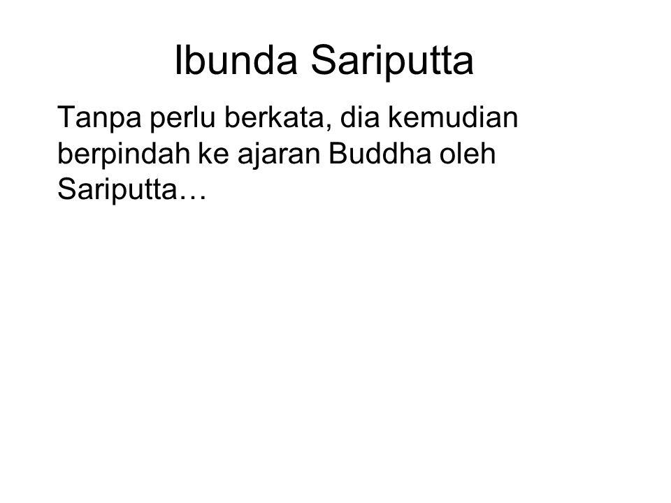 Ibunda Sariputta Tanpa perlu berkata, dia kemudian berpindah ke ajaran Buddha oleh Sariputta…