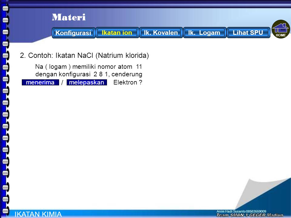Materi Materi 2. Contoh: Ikatan NaCl (Natrium klorida) / IKATAN KIMIA