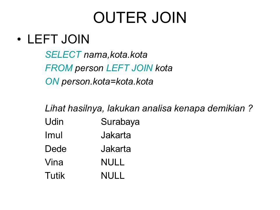 OUTER JOIN LEFT JOIN SELECT nama,kota.kota FROM person LEFT JOIN kota