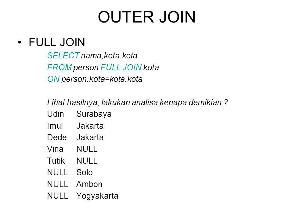 OUTER JOIN FULL JOIN SELECT nama,kota.kota FROM person FULL JOIN kota