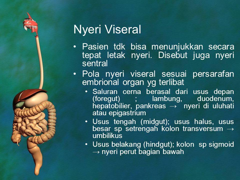 Nyeri Viseral Pasien tdk bisa menunjukkan secara tepat letak nyeri. Disebut juga nyeri sentral.