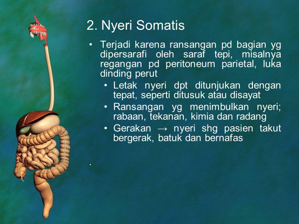 2. Nyeri Somatis Terjadi karena ransangan pd bagian yg dipersarafi oleh saraf tepi, misalnya regangan pd peritoneum parietal, luka dinding perut.
