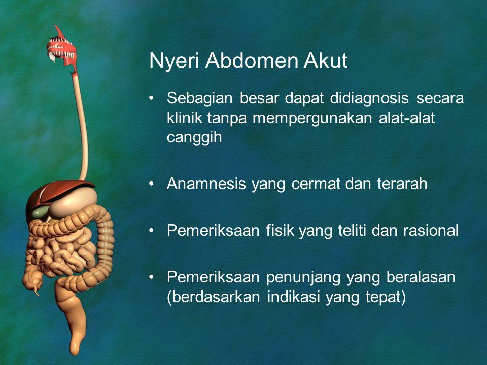 Nyeri Abdomen Akut Sebagian besar dapat didiagnosis secara klinik tanpa mempergunakan alat-alat canggih.