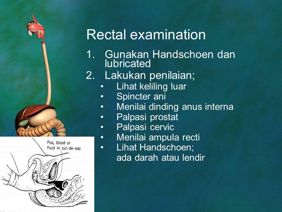 Rectal examination Gunakan Handschoen dan lubricated