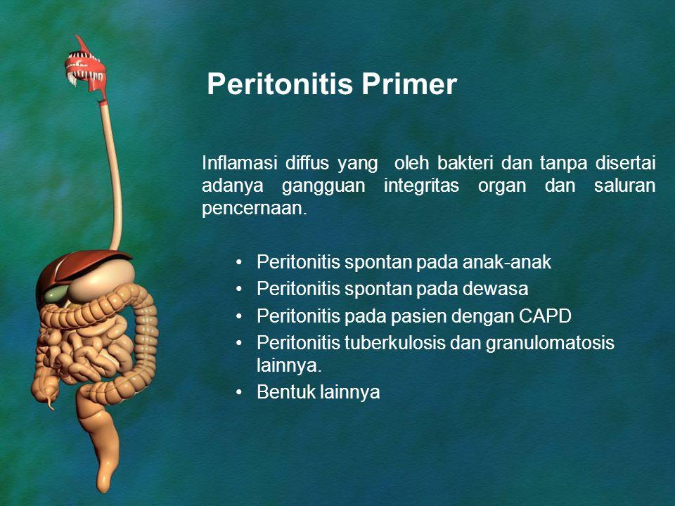 Peritonitis Primer Inflamasi diffus yang oleh bakteri dan tanpa disertai adanya gangguan integritas organ dan saluran pencernaan.