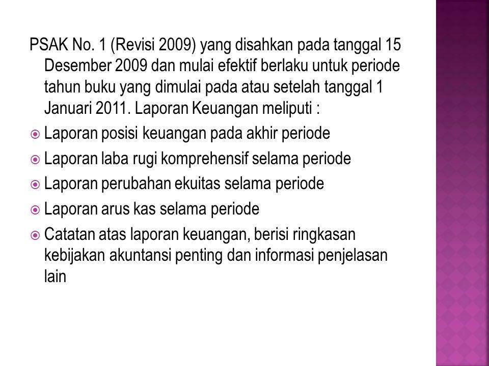 PSAK No. 1 (Revisi 2009) yang disahkan pada tanggal 15 Desember 2009 dan mulai efektif berlaku untuk periode tahun buku yang dimulai pada atau setelah tanggal 1 Januari 2011. Laporan Keuangan meliputi :