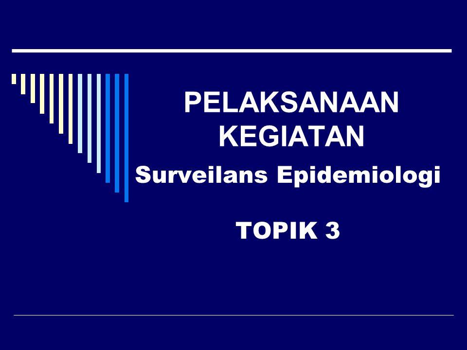 Surveilans Epidemiologi TOPIK 3