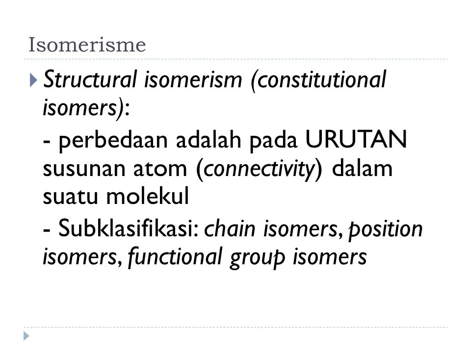 Structural isomerism (constitutional isomers):