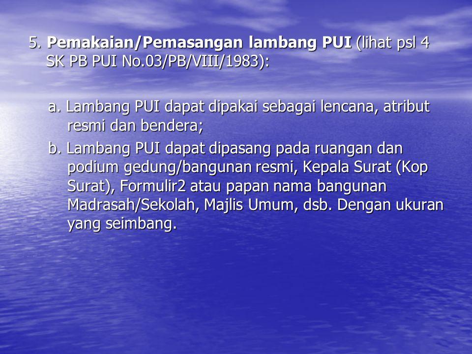 5. Pemakaian/Pemasangan lambang PUI (lihat psl 4 SK PB PUI No