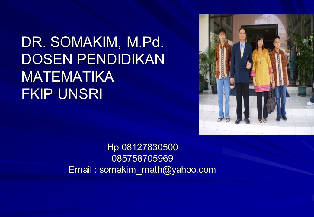 DR. SOMAKIM, M.Pd. DOSEN PENDIDIKAN MATEMATIKA FKIP UNSRI