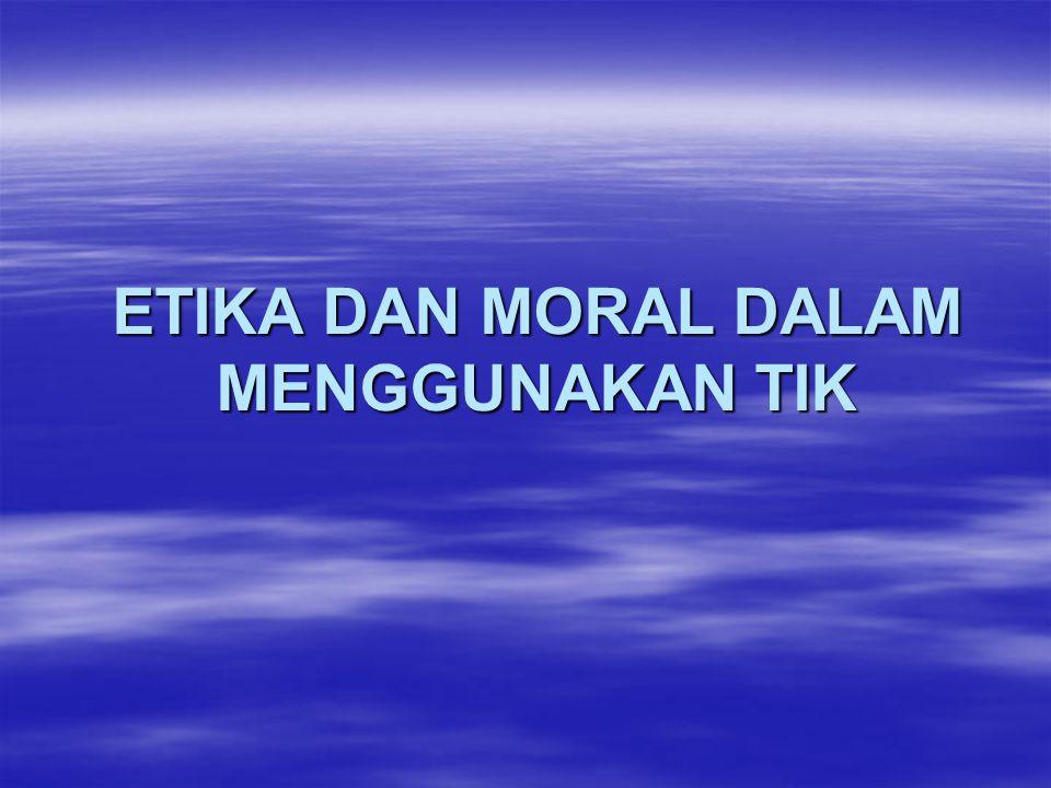 ETIKA DAN MORAL DALAM MENGGUNAKAN TIK