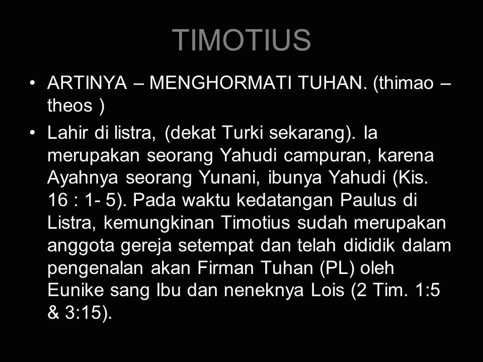 TIMOTIUS ARTINYA – MENGHORMATI TUHAN. (thimao – theos )