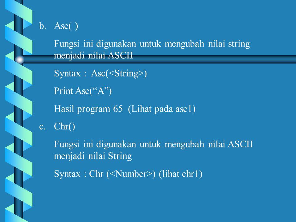 Asc( ) Fungsi ini digunakan untuk mengubah nilai string menjadi nilai ASCII. Syntax : Asc(<String>)