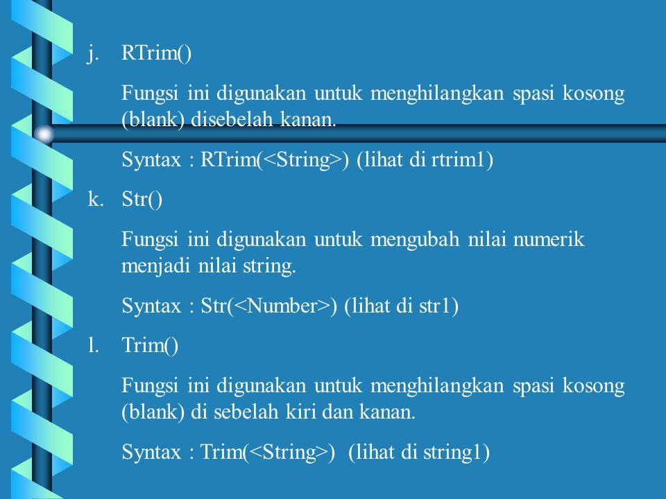 RTrim() Fungsi ini digunakan untuk menghilangkan spasi kosong (blank) disebelah kanan. Syntax : RTrim(<String>) (lihat di rtrim1)