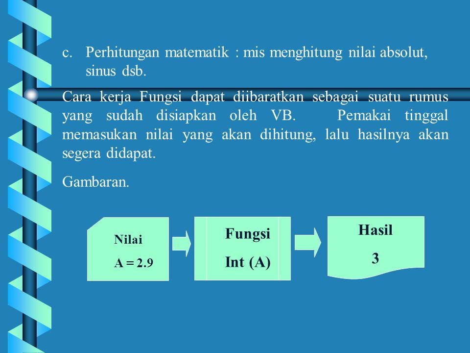 Perhitungan matematik : mis menghitung nilai absolut, sinus dsb.