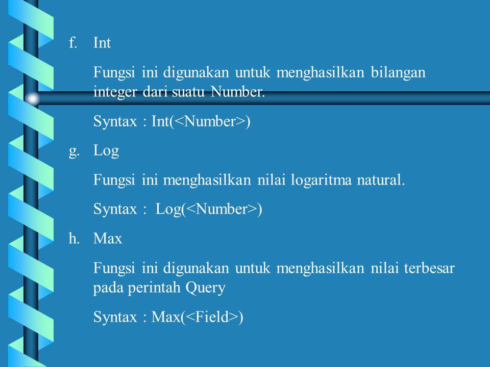 Int Fungsi ini digunakan untuk menghasilkan bilangan integer dari suatu Number. Syntax : Int(<Number>)