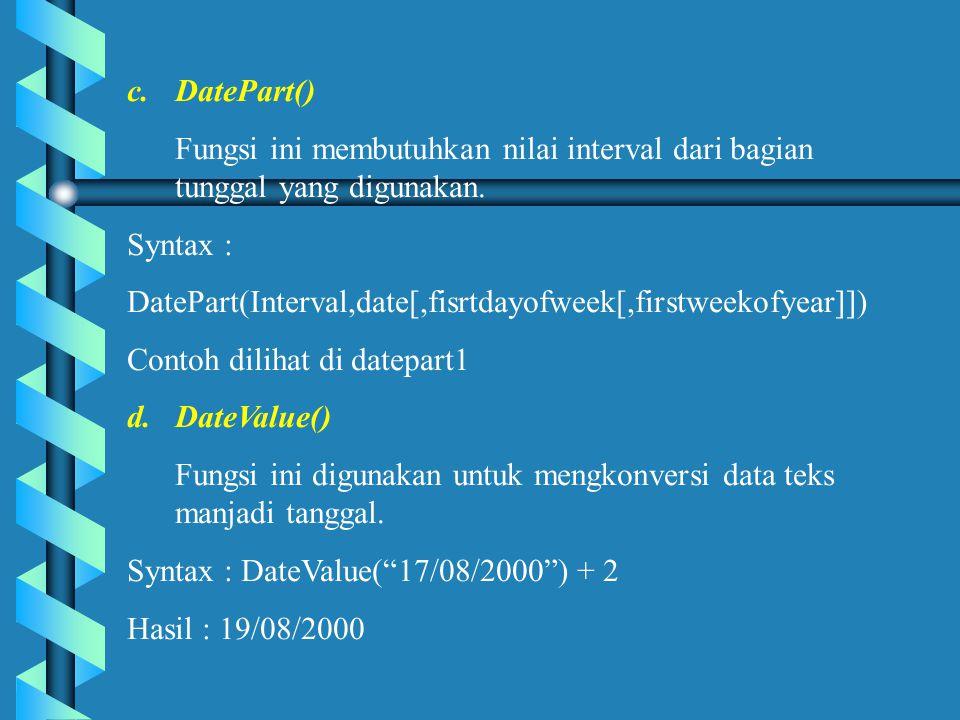 DatePart() Fungsi ini membutuhkan nilai interval dari bagian tunggal yang digunakan. Syntax :