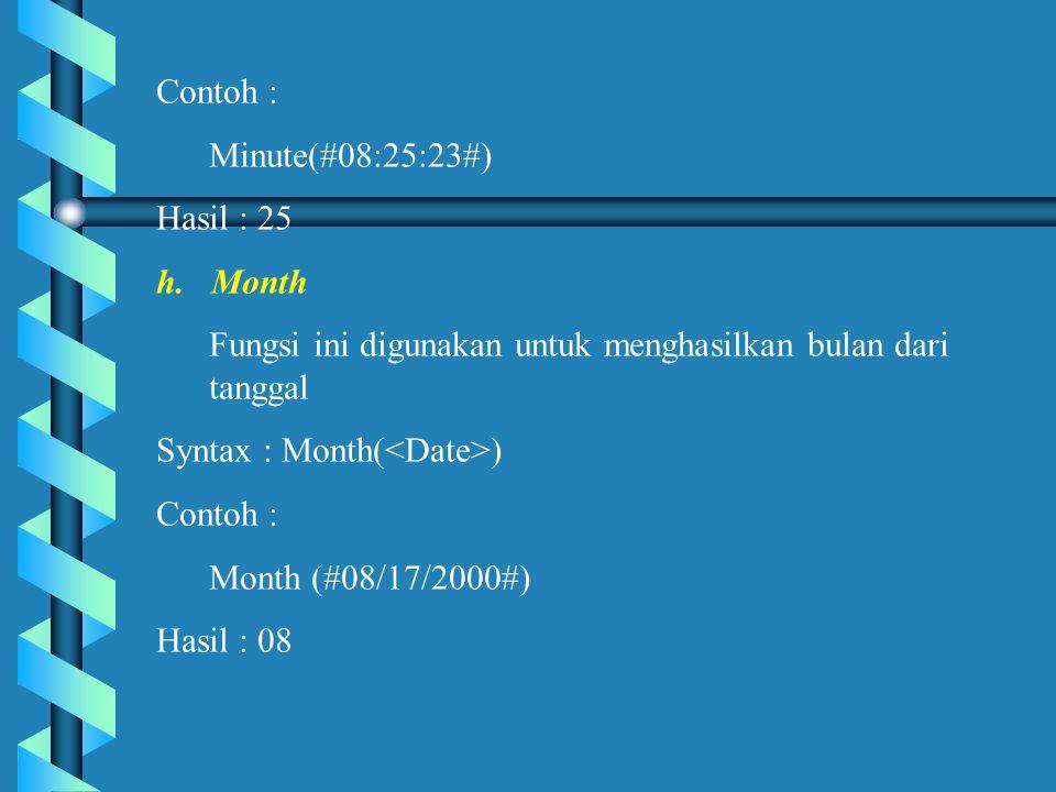 Contoh : Minute(#08:25:23#) Hasil : 25. h. Month. Fungsi ini digunakan untuk menghasilkan bulan dari tanggal.