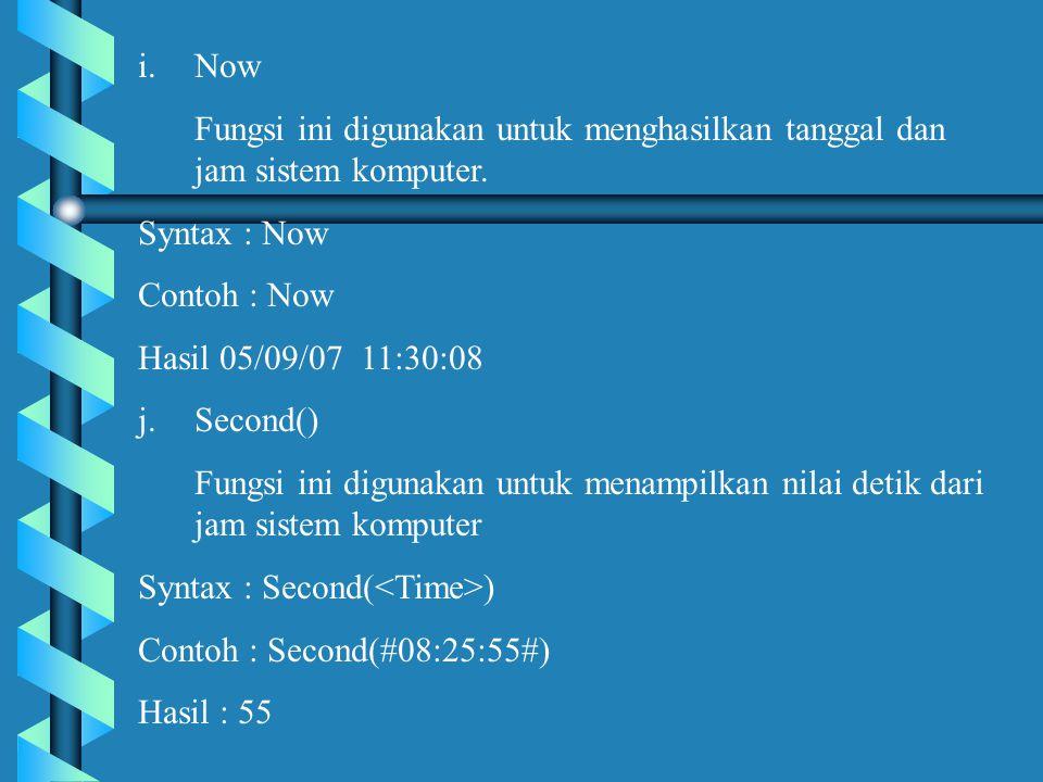 Now Fungsi ini digunakan untuk menghasilkan tanggal dan jam sistem komputer. Syntax : Now. Contoh : Now.
