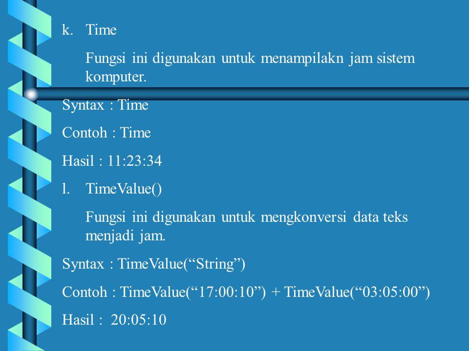 Time Fungsi ini digunakan untuk menampilakn jam sistem komputer. Syntax : Time. Contoh : Time. Hasil : 11:23:34.